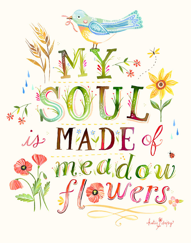 """My Soul is Made of Meadowflowers"" © Katie Daisy"