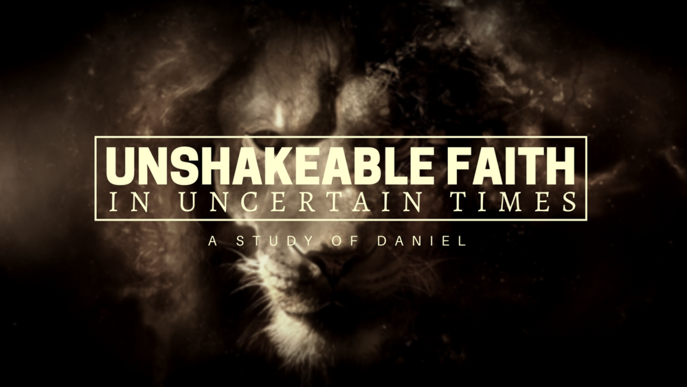 Unshakeable Faith - DANIEL.png