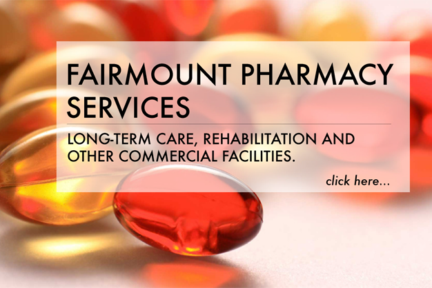 Fairmount Pharmacy Services supports Long-term Care, Rehabilitation and many other commercial care facilities. READ MORE