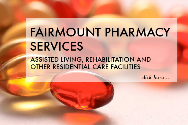 Fairmount Pharmacy Services supports Assisted Living, Rehabilitation, and other residential care facilities. READ MORE