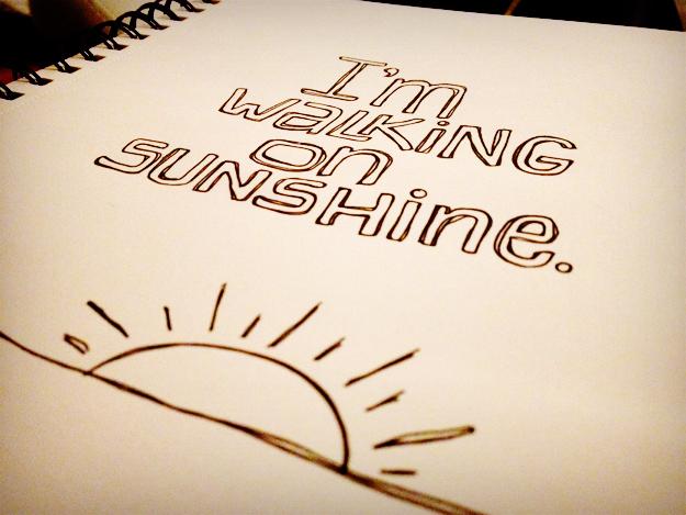 I'm walking on sunshine