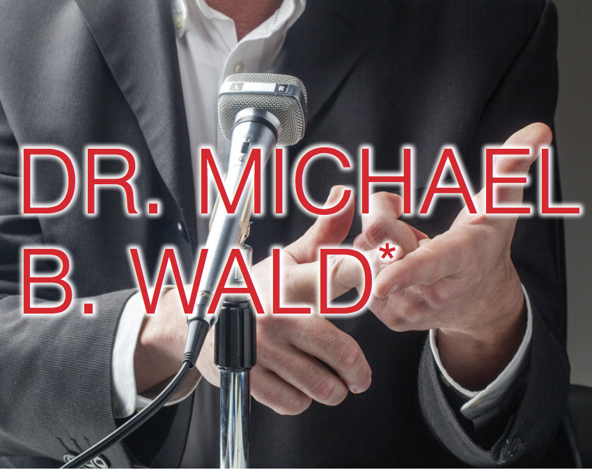 Click here to arrange for Dr. Wald to speak to your organization or group -