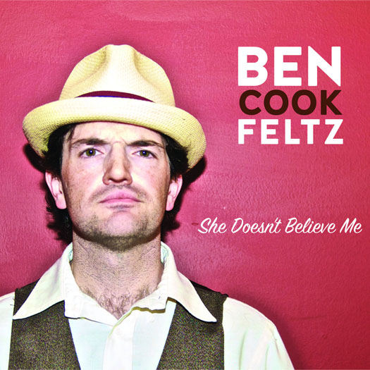 Ben Cook-Feltz - She Doesn't Believe Me  (Production, Recording, Mixing, String Arrangement)