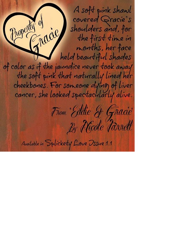 This is from my flash fiction piece Eddie and Gracie which was a finalist in the My Book Therapy Flash Fiction Contest in Splickety Love Magazine