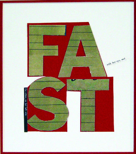 "FAST, 2008 (4 Letter Words Series)  15"" x 12""  Xerox transfer on paper"