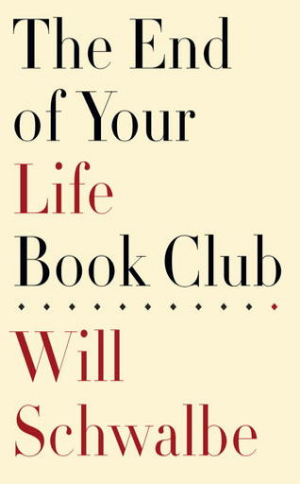 The End of Your Life Book Club  Will Schwalbe  Read September 2013
