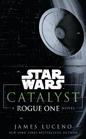 Catalyst: A Rogue One Novel  James Luceno  Read December 2016