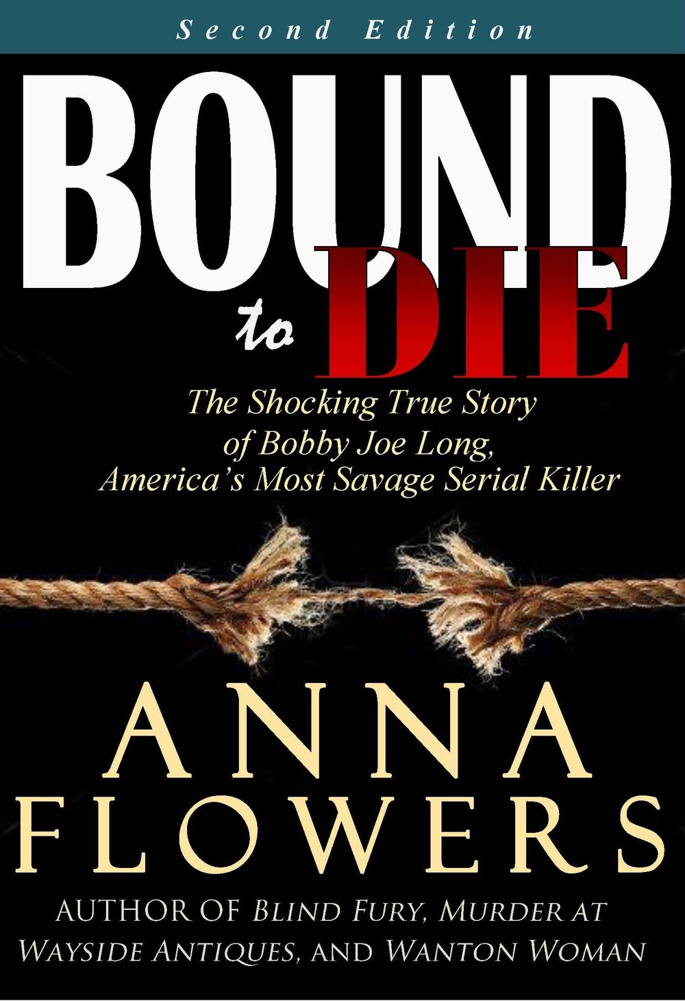'Bound to Die: The Shocking True Story of Bobby Joe Long, America's Most Savage Serial Killer' by Anna Flowers