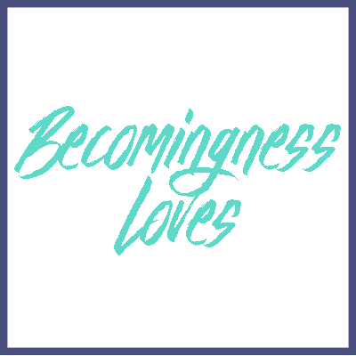 becomingness-loves