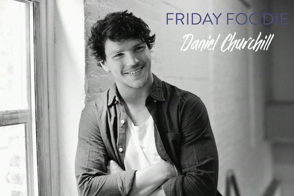 Friday-Foodie-Daniel-Churchill