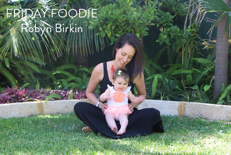 friday-foodie-robyn-birkin