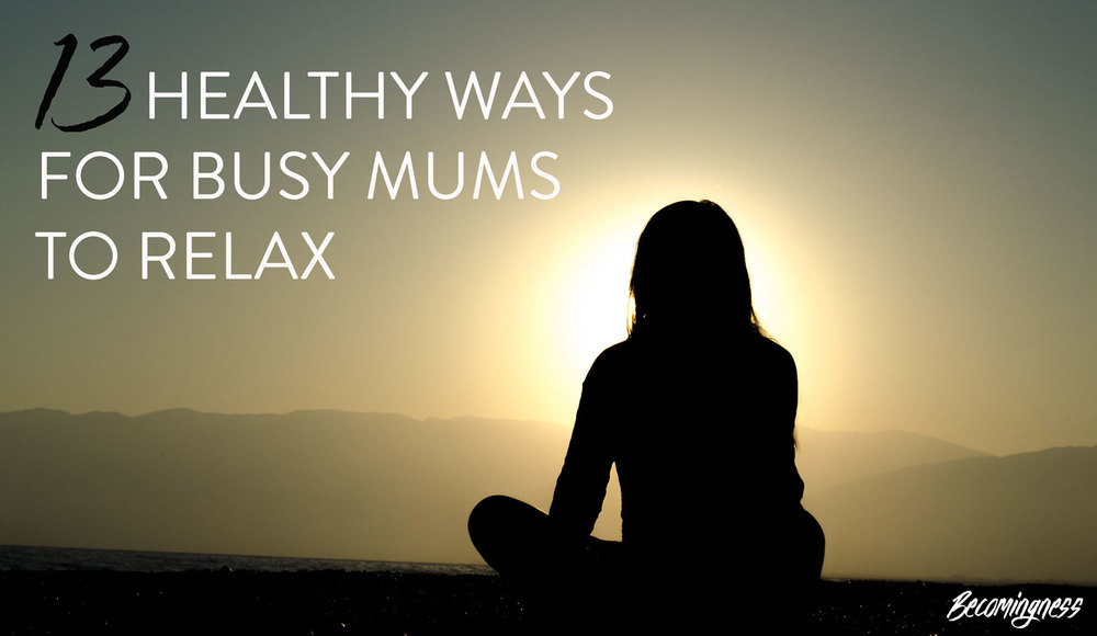 13-healthy-ways-for-busy-mums-to-relax