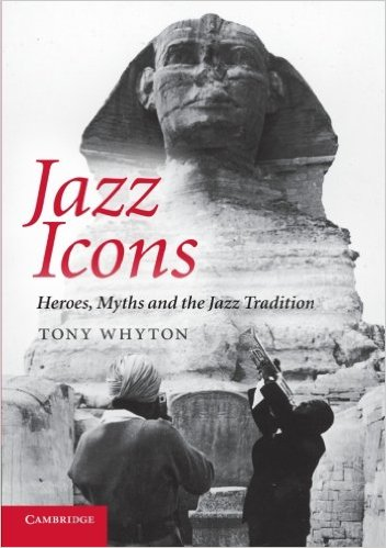 Tony Whyton《Jazz Icons: Heroes, Myths and the Jazz Tradition》