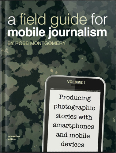 A Field Guide for Mobile Journalism - Robb Montgomery