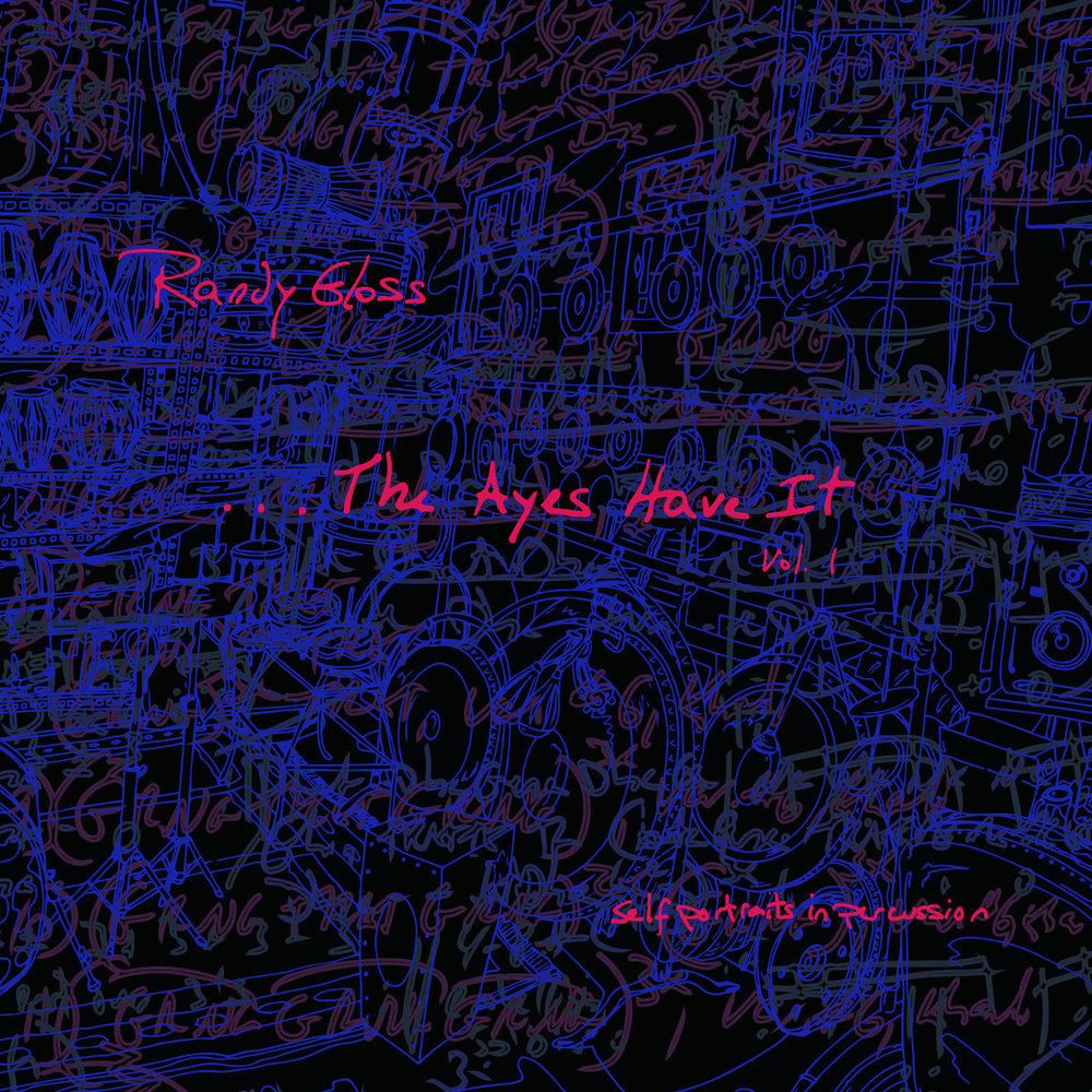 Randy Gloss | The Ayes Have It, Vol. 1 (Self-Portraits in Percussion)