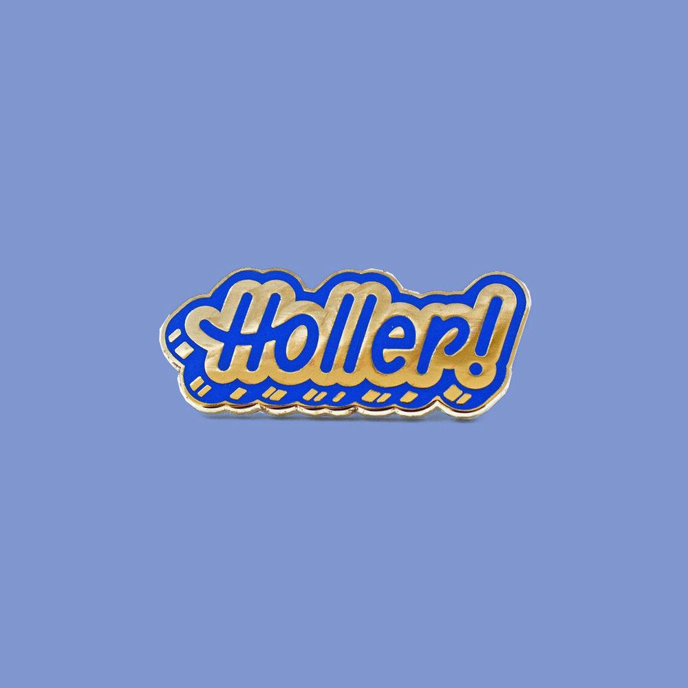 """Holler!"" pin"