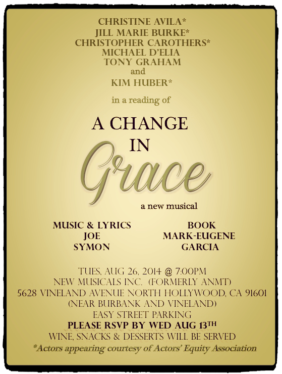 "When I was in LA, I was the Production Manager with Joe Symon's new musical ""A Change in Grace."" The writer, Mark-Eugene Garcia, was recently in ABC's ENCORE with Kristen Bell."