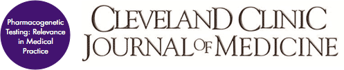 Pharmacogenetic Testing: Relevance in Medical Practice via Cleveland Clinic Journal of Medicine