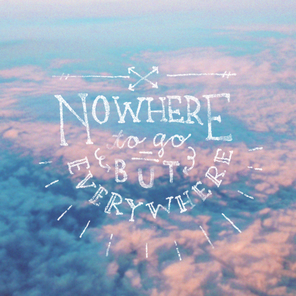 Nowhere to go but Everywere