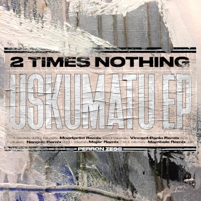 2 Times Nothing - Uskumatu remix ep