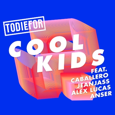 Todiefor - Cool Kids ft. Caballero & JeanJass, Alex Lucas, Anser