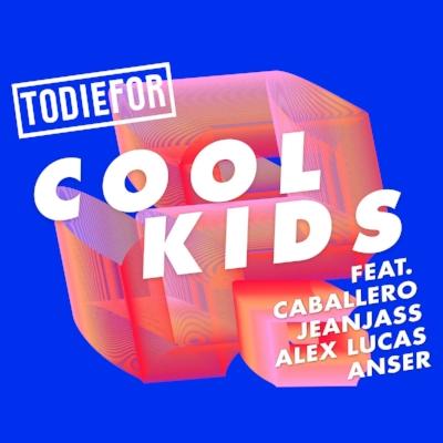 Todiefor - Cool Kids ft. Caballero & JeanJass, Alex Lucas, Anser