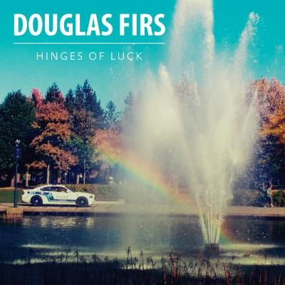Douglas Firs - Hinges Of Luck