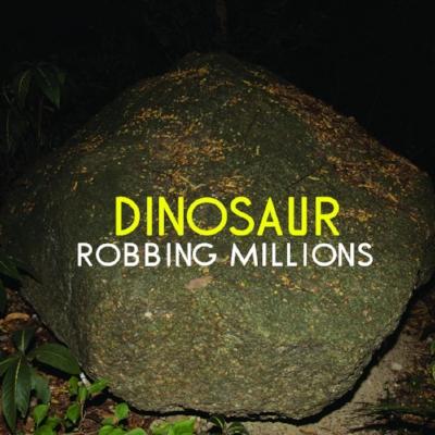 Robbing Millions - Dinosaur