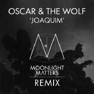 Oscar & The Wolf - Joaquim (Moonlight Matters RMX)