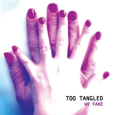 Too Tangled - We Fake