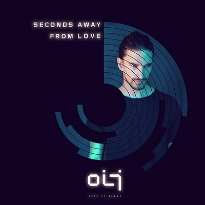 OIJ - Seconds Away From Love