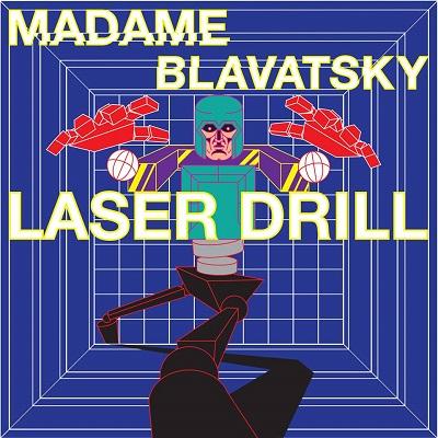 Madame Blavatsky - Laser Drill