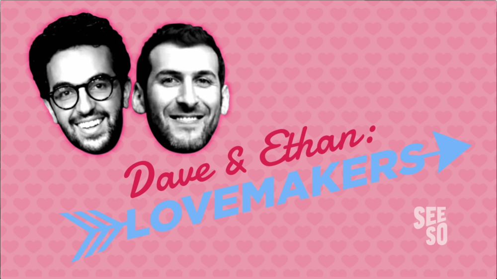 "DAVE & ETHAN'S ""LOVEMAKERS"" (Original Series for Seeso)"