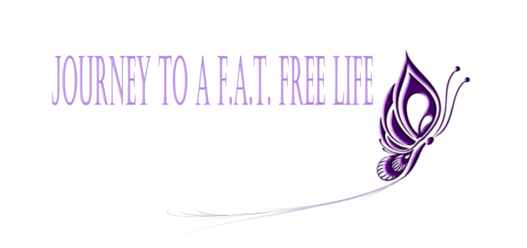 Journey to a F.A.T. Free Life