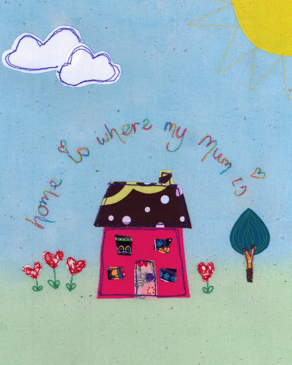 Home Is Where My Mum Is - £35 +p&p