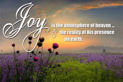 Joy is the atmosphere of heaven