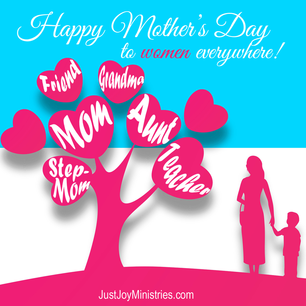 to moms aunts sisters teachers everywhere just joy ministries