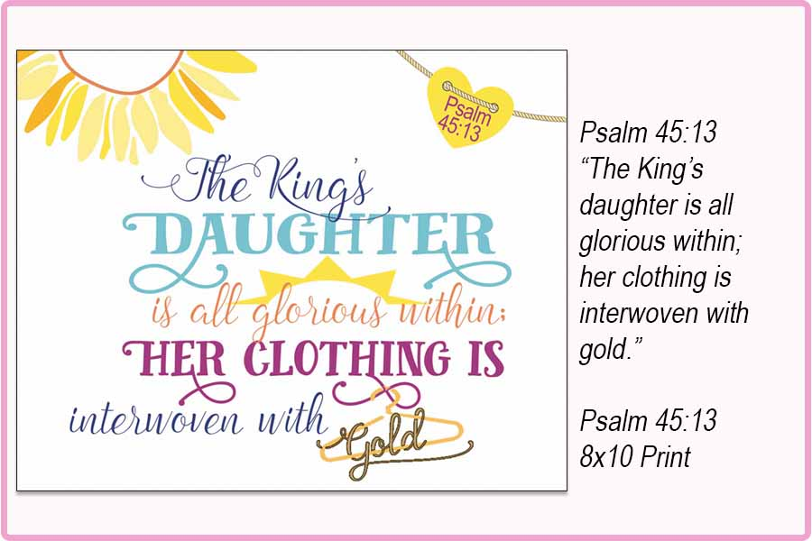 PSALM 45:13 {8x10} Print