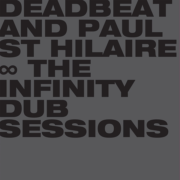 Deadbeat and Paul St Hilaire The Infinity Dub Sessions, 2014