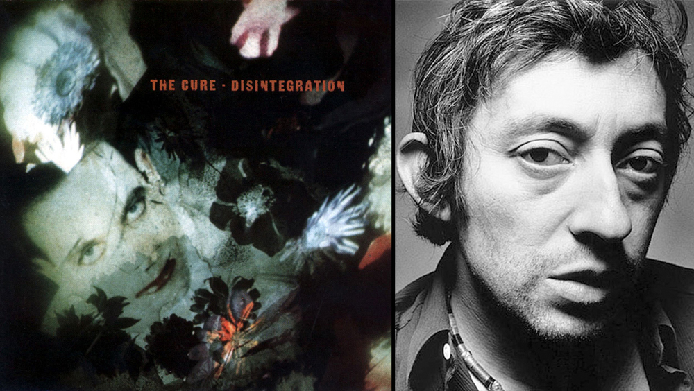 The Cure - Disintegration /  Serge Gainsbourg