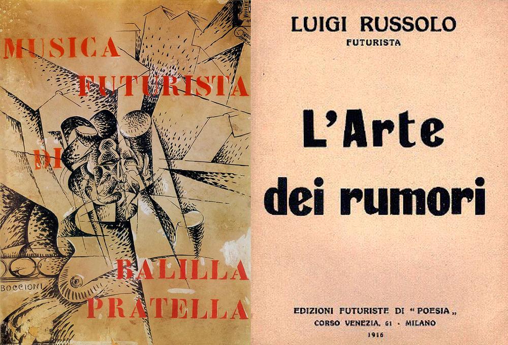 Musica Futurista  de Balilla Pratella, 1912 / L' Arte dei Rumori,  1916