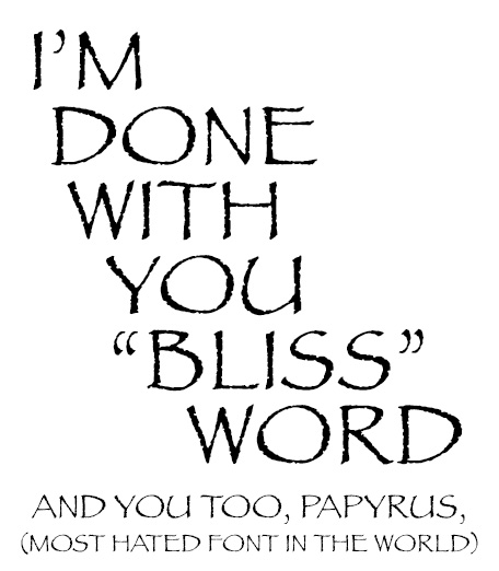 A little graphic design humor for you.  Don't ever use Papyrus, or we can't be friends.