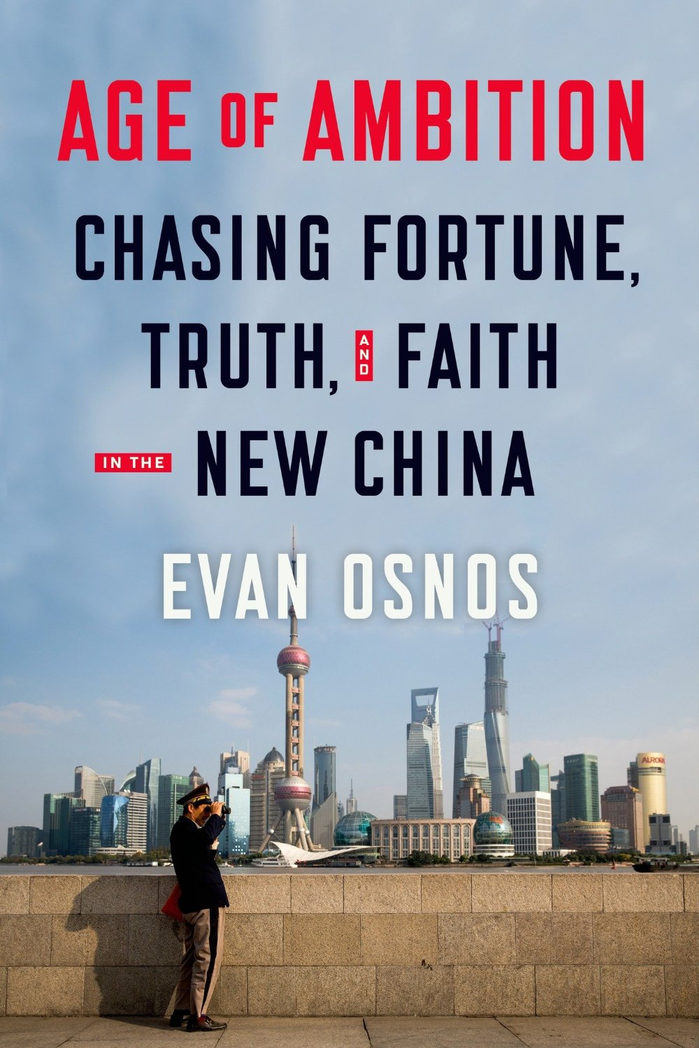 """Age of Ambition: Chasing Fortune, Truth, and Faith in the New China"""