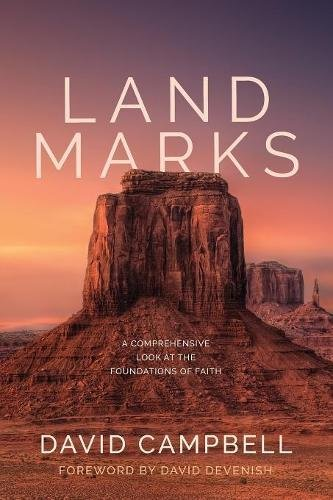Landmarks: A Comprehensive Look at the Foundations of Faith   By David Campbell