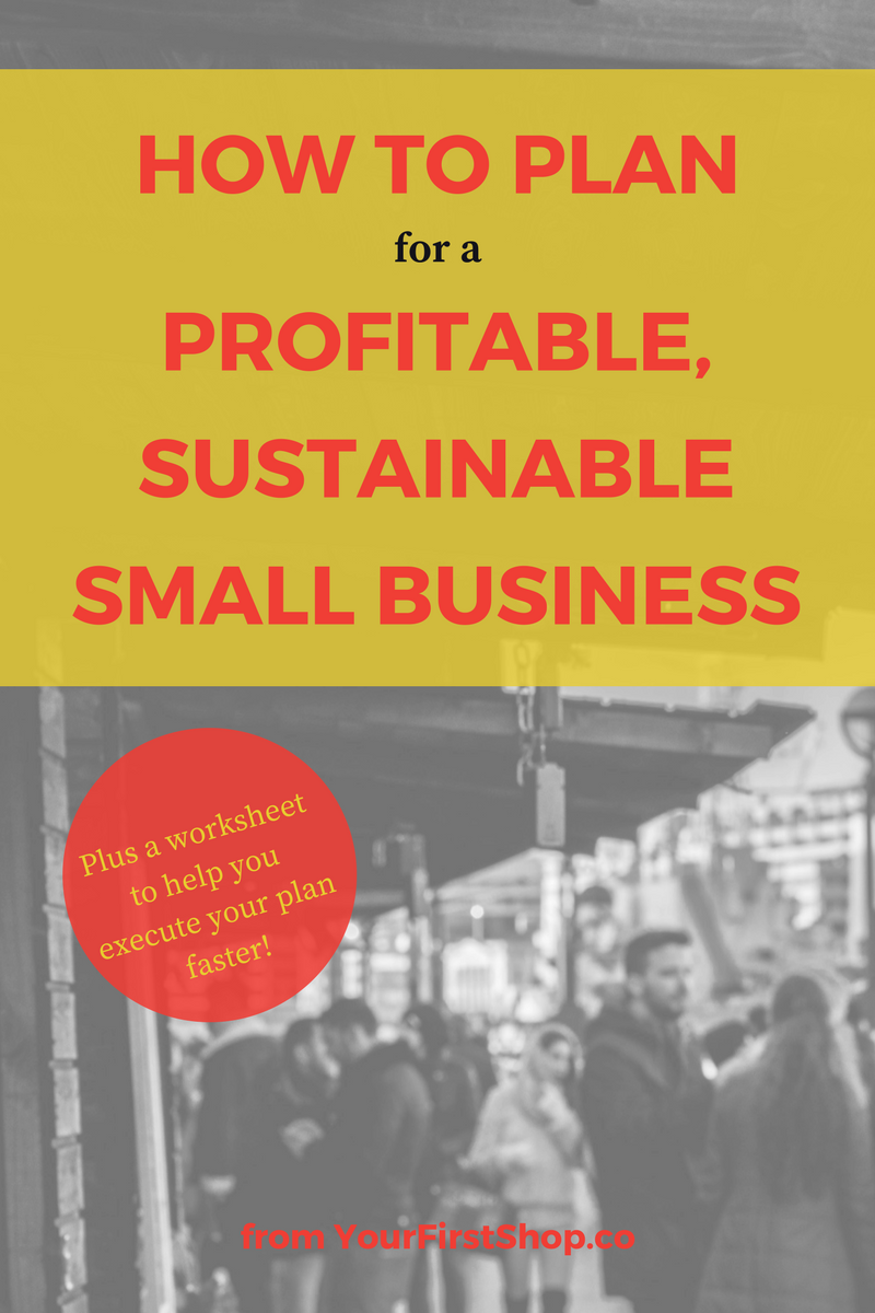 Want to know how to plan for a profitable, sustainable small business? Know your customer + market, build a product they're dying to have, rinse, repeat. #YourFirstShop