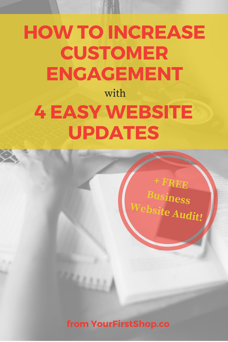 Learn how to increase customer engagement with these FOUR easy website updates. Plus, win a FREE website audit ($127) value from Your First Shop!