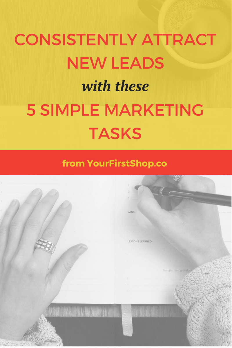 Are you consistently attracting new customers to your business? These five simple marketing tasks will help you bring in new leads regularly, so you'll never wonder where your next client or customer is coming from!