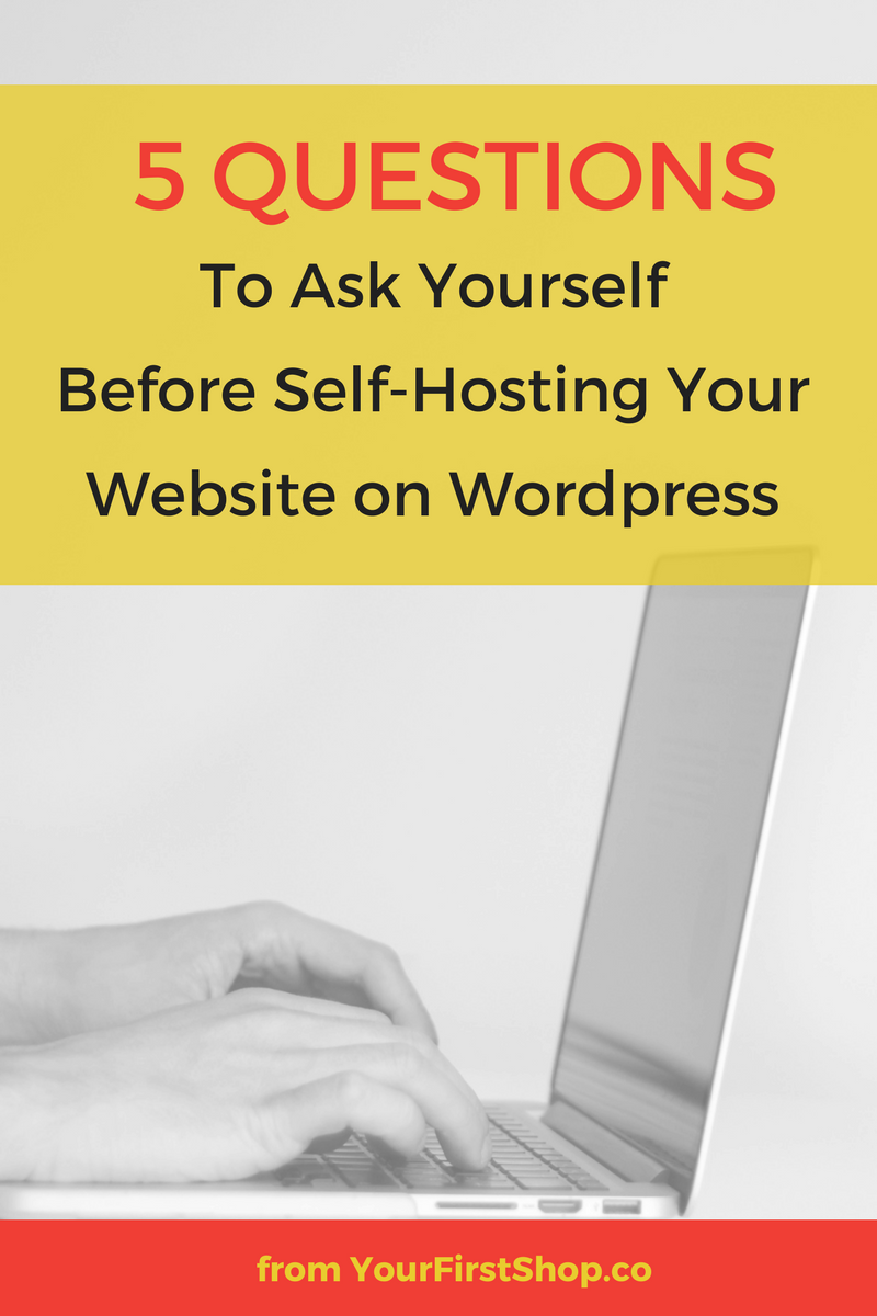 Think you might want to self-host your website on Wordpress? Ask yourself these 5 important questions before making your decision!