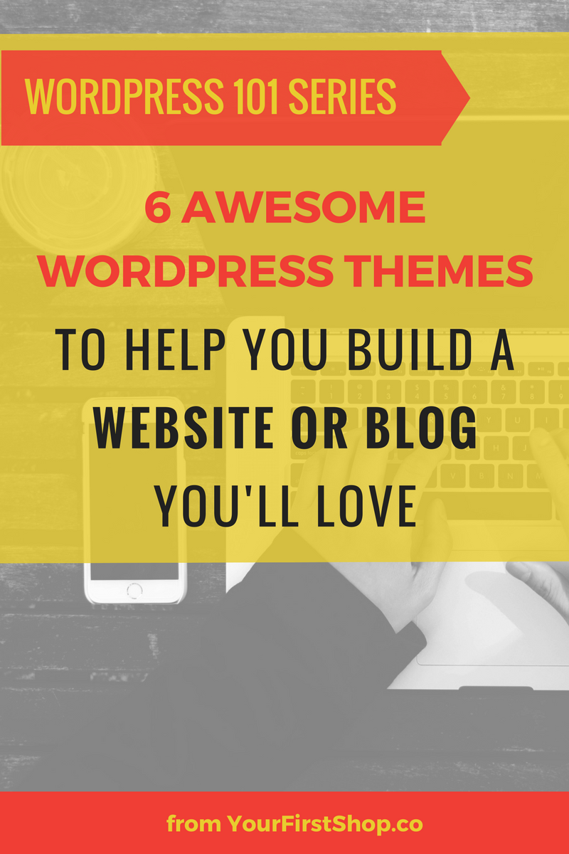 6 of the best WordPress themes to help you build a site you'll love!