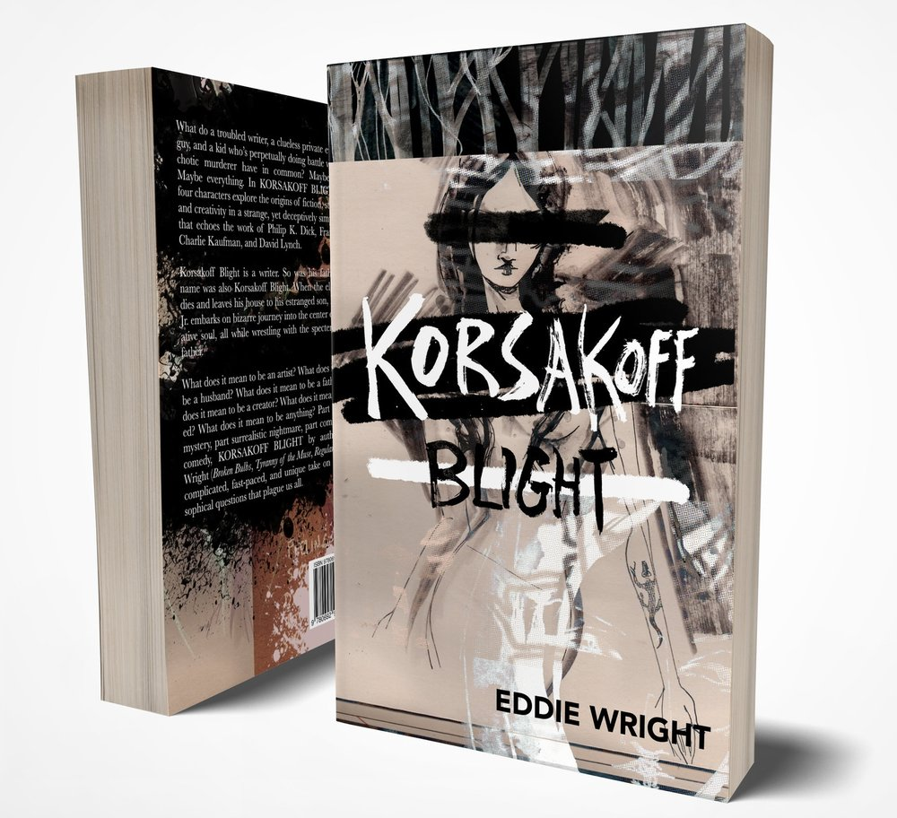 Korsakoff Blight - The latest book by Eddie WrightUpon inheriting the home of his deceased father, Korsakoff Blight embarks on a bizarre journey into the center of the creative soul.